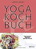 Yoga Kochbuch: Grundlagen, Übungen und 108 Rezepte