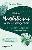 Kleine Meditationen für jede Gelegenheit: Entspannt und...