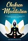 Chakren und Meditation: Wie Sie Ihre geistige Selbstheilung...