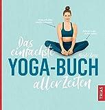 Das einfachste Yoga-Buch aller Zeiten (Die einfachsten aller...