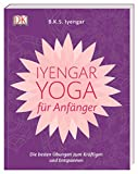 Iyengar-Yoga für Anfänger: Die besten Übungen zum...