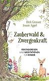 Zauberwald & Zwergenkraft: Fantasiereisen und Meditationen...