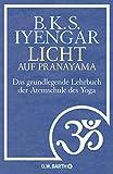Licht auf Pranayama: Das grundlegende Lehrbuch der...