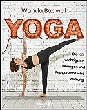 Yoga: Die 108 wichtigsten Übungen und ihre ganzheitliche...